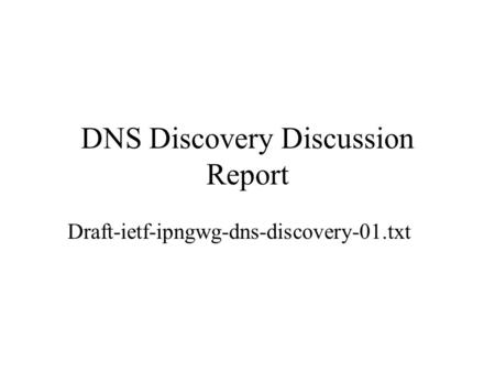DNS Discovery Discussion Report Draft-ietf-ipngwg-dns-discovery-01.txt.