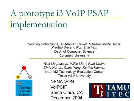 A prototype i3 VoIP PSAP implementation Henning Schulzrinne, Anshuman Rawat, Matthew Mintz-Habib, Xiaotao Wu and Ron Shacham Dept. of Computer Science.