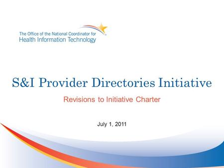 S&I Provider Directories Initiative Revisions to Initiative Charter July 1, 2011.