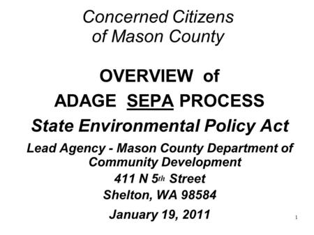 1 Concerned Citizens of Mason County OVERVIEW of ADAGE SEPA PROCESS State Environmental Policy Act Lead Agency - Mason County Department of Community Development.
