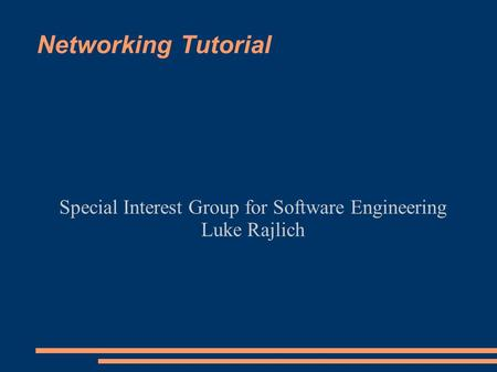 Networking Tutorial Special Interest Group for Software Engineering Luke Rajlich.