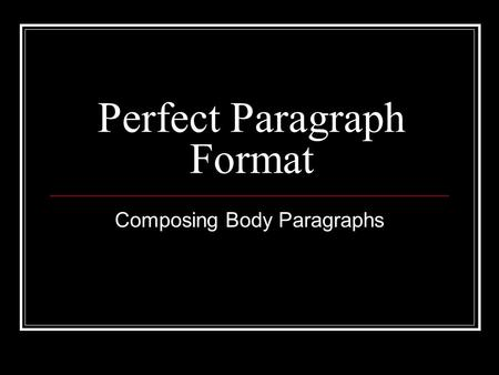 Perfect Paragraph Format Composing Body Paragraphs.