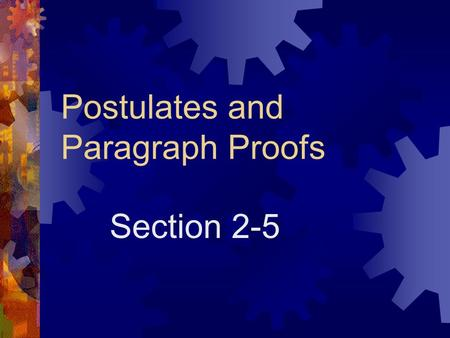 Postulates and Paragraph Proofs Section 2-5.  postulate or axiom – a statement that describes a fundamental relationship between the basic terms of geometry.