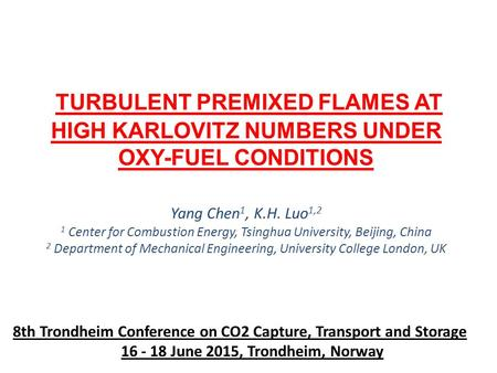 TURBULENT PREMIXED FLAMES AT HIGH KARLOVITZ NUMBERS UNDER OXY-FUEL CONDITIONS Yang Chen 1, K.H. Luo 1,2 1 Center for Combustion Energy, Tsinghua University,