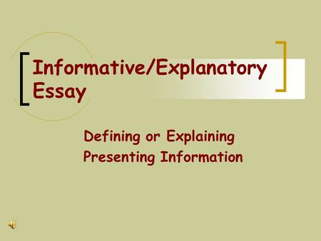 Informative/Explanatory Essay Defining or Explaining Presenting Information.