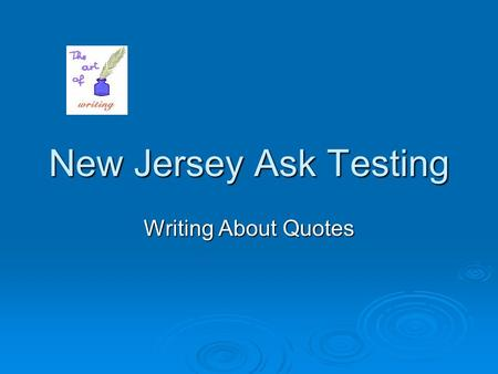 New Jersey Ask Testing Writing About Quotes. What is a quote/aphorism?  a passage quoted from a book, story, and/or poem  Words of wisdom  Has important.