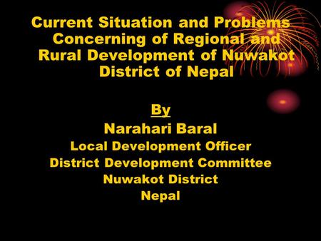Current Situation and Problems Concerning of Regional and Rural Development of Nuwakot District of Nepal By Narahari Baral Local Development Officer District.