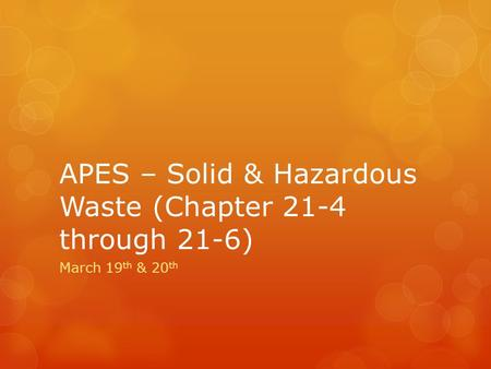 APES – Solid & Hazardous Waste (Chapter 21-4 through 21-6) March 19 th & 20 th.