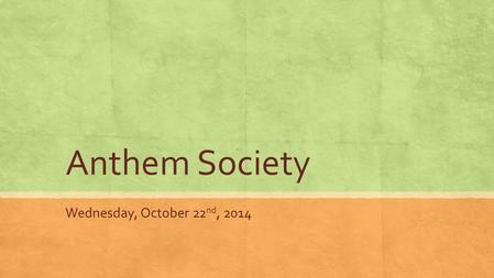 Anthem Society Wednesday, October 22 nd, 2014. Option 1: Create a Visual of the Anthem Society ▪ Materials: ▪ Blank paper ▪ Colored pencils and/or markers.