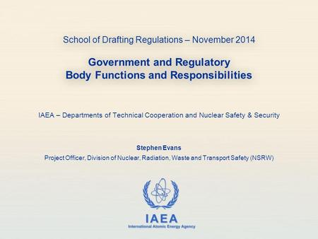 IAEA International Atomic Energy Agency School of Drafting Regulations – November 2014 Government and Regulatory Body Functions and Responsibilities IAEA.