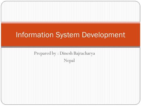 Prepared by : Dinesh Bajracharya Nepal Information System Development.