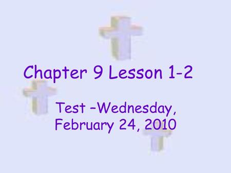 Chapter 9 Lesson 1-2 Test –Wednesday, February 24, 2010.