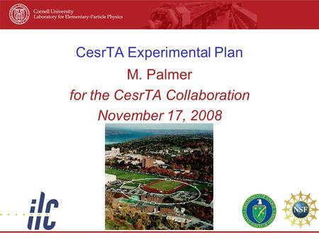 CesrTA Experimental Plan M. Palmer for the CesrTA Collaboration November 17, 2008.