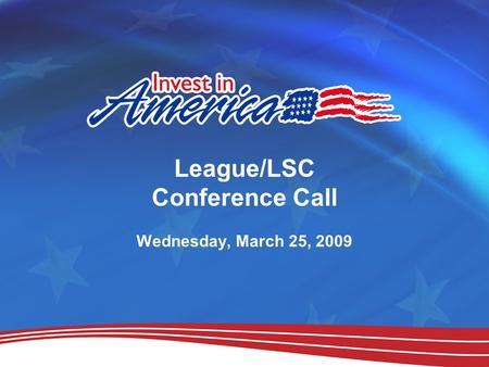 League/LSC Conference Call Wednesday, March 25, 2009.