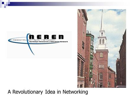 A Revolutionary Idea in Networking. NorthEast Research & Education Network is: Connecticut Education Network Northern Crossroads (Boston, MA)  Maine.