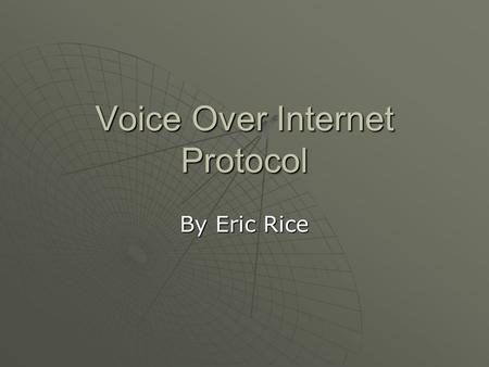 Voice Over Internet Protocol By Eric Rice. History  First telephone was patented in 1870  Rotary dialing first done in 1891  1905-Party Line  1910-5.1.