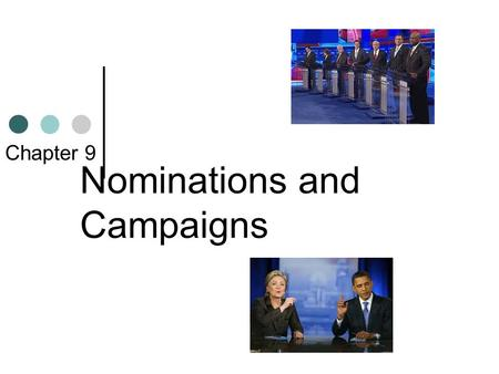 Nominations and Campaigns Chapter 9. The Nomination Game Nomination: the official endorsement of a candidate for office by a political party Generally,