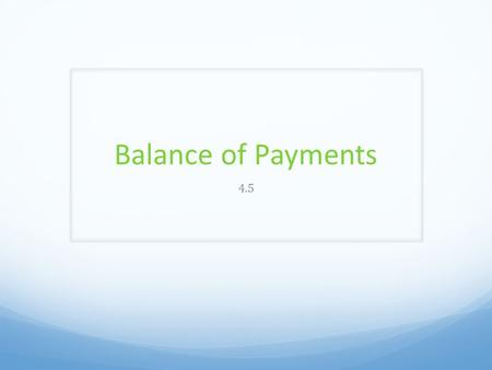 Balance of Payments 4.5. Current Account The Balance of Payment is a record of all in – and outflows in a country arising from economic activity in the.