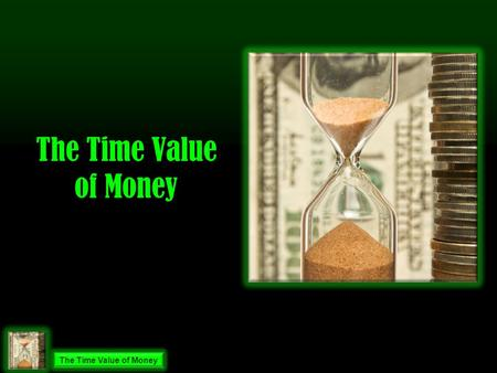 The Time Value of Money. Future Value Investment Interest or Yield Yield 10% Investment $1,000 10 ___x 100 1 ___ 10 =.1== $100 Annual Yield 10% = 50%