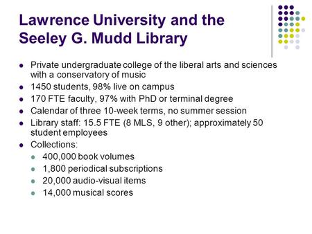 Lawrence University and the Seeley G. Mudd Library Private undergraduate college of the liberal arts and sciences with a conservatory of music 1450 students,