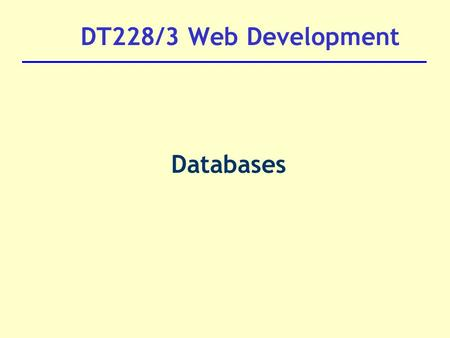 DT228/3 Web Development Databases. Querying a database: Partial info Search engines, on-line catalogues often need to allow user to search a database.