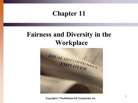 1 Chapter 11 Fairness and Diversity in the Workplace Copyright © The McGraw-Hill Companies, Inc.