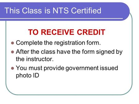 This Class is NTS Certified Complete the registration form. After the class have the form signed by the instructor. You must provide government issued.