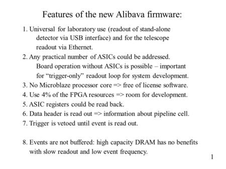 Features of the new Alibava firmware: 1. Universal for laboratory use (readout of stand-alone detector via USB interface) and for the telescope readout.