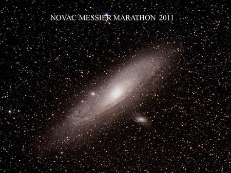 NOVAC MESSIER MARATHON 2011. CHARLES MESSIER (French, 1730- 1817) COMET HUNTER, FOUND 20 IN HIS LIFETIME FIRST LIST OF FAINT CELESTIAL OBJECTS THAT WERE.