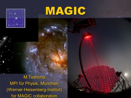 M.Teshima MPI für Physik, München (Werner-Heisenberg-Institut) for MAGIC collaboration MAGIC.