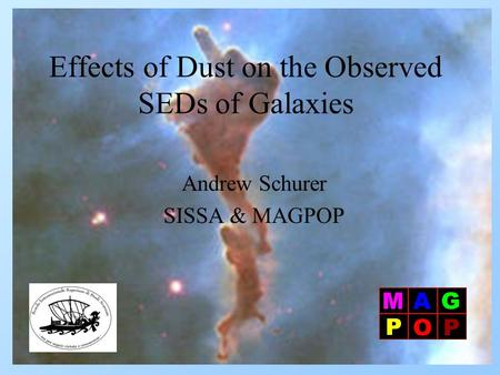 Effects of Dust on the Observed SEDs of Galaxies Andrew Schurer SISSA & MAGPOP.