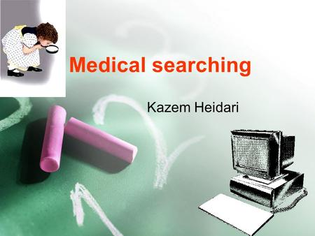 Medical searching Kazem Heidari. Reading in medicine Browsing  Reading for fun of it  Books and journals are used. Reading for information  Approach.