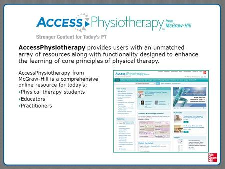 AccessPhysiotherapy provides users with an unmatched array of resources along with functionality designed to enhance the learning of core principles of.