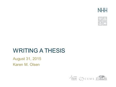 WRITING A THESIS August 31, 2015 Karen M. Olsen. Agenda Finding a topic Requirements of a master thesis Take an 'empirical methods' course What to put.