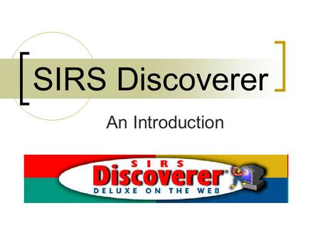 SIRS Discoverer An Introduction. About SIRS Discoverer A beginning reference database for middle and elementary students. Articles and graphics from 1900.