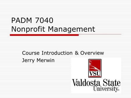 PADM 7040 Nonprofit Management Course Introduction & Overview Jerry Merwin.