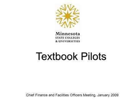 Textbook Pilots Chief Finance and Facilities Officers Meeting, January 2009.