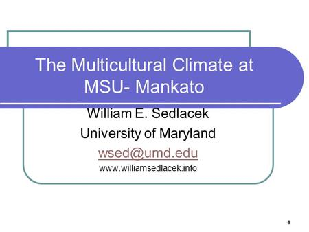 1 The Multicultural Climate at MSU- Mankato William E. Sedlacek University of Maryland