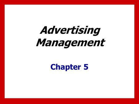 Advertising Management Chapter 5. 5 - 1 Chapter Objectives 1.Understand steps of effective advertising management. 2.Recognize when to use in-house advertising.