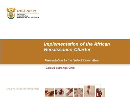 Implementation of the African Renaissance Charter Presentation to the Select Committee Date: 23 September 2015.