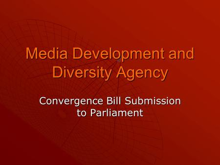 Media Development and Diversity Agency Convergence Bill Submission to Parliament.