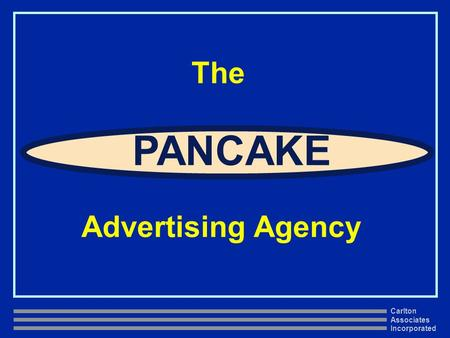 Carlton Associates Incorporated The PANCAKE Advertising Agency.