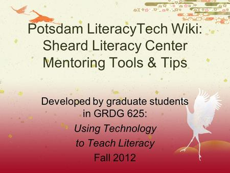 Potsdam LiteracyTech Wiki: Sheard Literacy Center Mentoring Tools & Tips Developed by graduate students in GRDG 625: Using Technology to Teach Literacy.