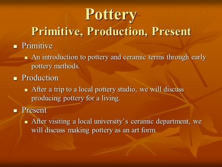 Pottery Primitive, Production, Present Primitive Primitive An introduction to pottery and ceramic terms through early pottery methods. An introduction.