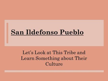 San Ildefonso Pueblo Let's Look at This Tribe and Learn Something about Their Culture.