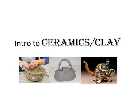 Intro to Ceramics/Clay. Clay Makes up 75% of the earth's land mass!!
