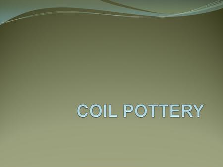 COIL POTTERY.