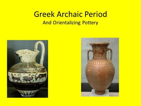 Greek Archaic Period And Orientalizing Pottery