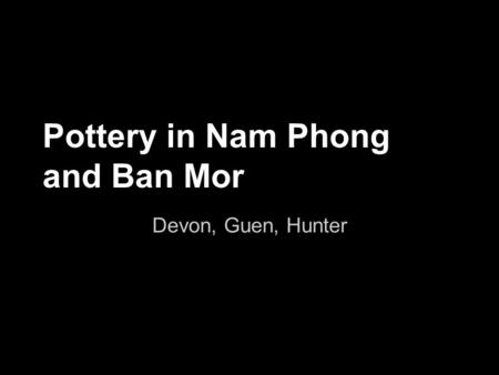 Pottery in Nam Phong and Ban Mor Devon, Guen, Hunter.