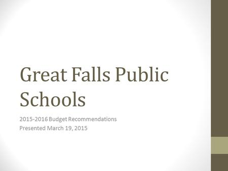 Great Falls Public Schools 2015-2016 Budget Recommendations Presented March 19, 2015.